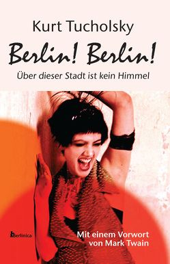 Berlin! Berlin! von Schweitzer,  Eva, Tucholsky,  Kurt, Twain,  Mark