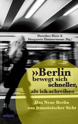 »Berlin bewegt sich schneller, als ich schreibe« von Risse,  Dorothee, Zimmermann,  Margarete