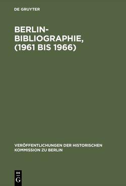 Berlin-Bibliographie, (1961 bis 1966) von Herzfeld,  Hans, Scholz,  Ursula, Strohmeyer,  Rainald, Stromayer,  Rainald