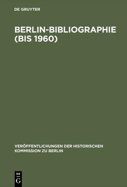 Berlin-Bibliographie (bis 1960) von Brandt,  Willy, Heinrich,  Gerd, Herzfeld,  Hans, Kuhn,  Waldemar, Stromeyer,  Rainald, Zopf,  Hans