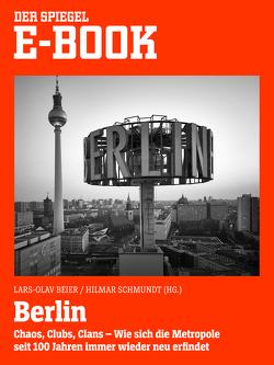 Berlin – Chaos, Clubs, Clans. Wie sich die Metropole seit 100 Jahren immer wieder neu erfindet von Beier,  Lars-Olav, Schmundt,  Hilmar