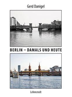 Berlin – damals und heute von Danigel,  Gerd