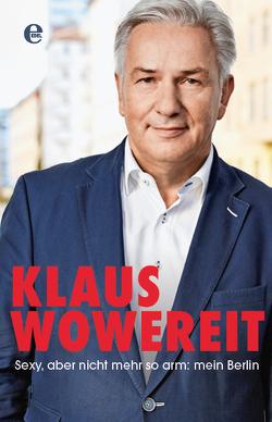 Sexy, aber nicht mehr so arm: mein Berlin von Lauer,  Enrik, Wowereit,  Klaus