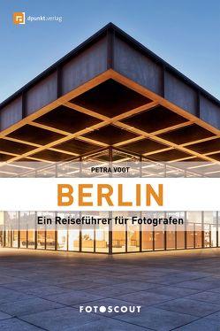Berlin: Ein Reiseführer für Fotografen von Vogt,  Petra