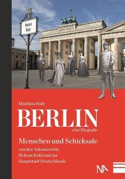 Berlin – eine Biografie von Bath,  Matthias