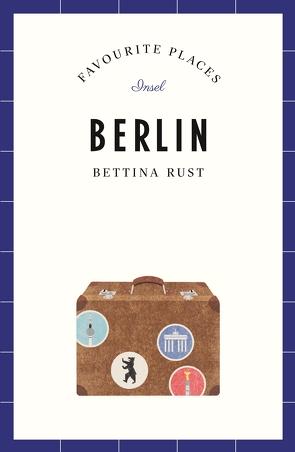 Berlin – Favourite Places von Booth,  Alexander, Rust,  Bettina