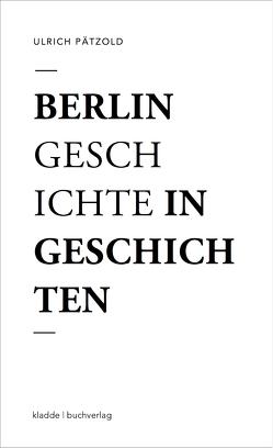 Berlin – Geschichte in Geschichten von Paetzold,  Ulrich