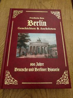 Berlin Geschichten & Anekdoten -Exzellenz Ausgabe -Ledereinband mit Goldprägung- von Reis,  Friedhelm, Verlag Berliner Flair,  Friedhelm Reis