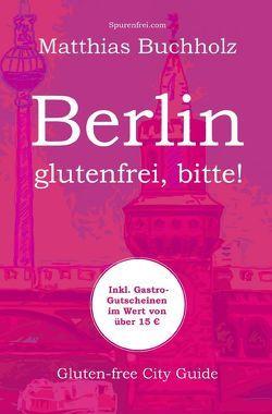 Berlin – glutenfrei, bitte! von Buchholz,  Matthias
