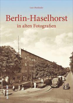 Berlin-Haselhorst in rund 160 alten Fotografien, die zum Erinnern- und Wiederentdecken einladen von Oberländer,  Lutz