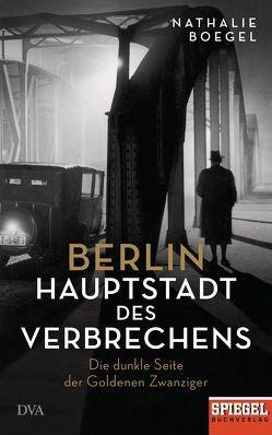 Berlin – Hauptstadt des Verbrechens von Boegel,  Nathalie