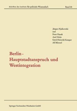 Berlin — Hauptstadtanspruch und Westintegration von Fijalkowski,  Jürgen, Hauck,  Peter, Holst,  Axel, Kemper,  Gerd-Heinrich, Mintzel,  Alf