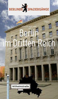 Berlin im Dritten Reich von Wagner,  Volker