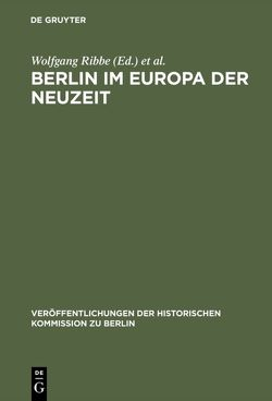 Berlin im Europa der Neuzeit von Ribbe,  Wolfgang, Schmädeke,  Jürgen