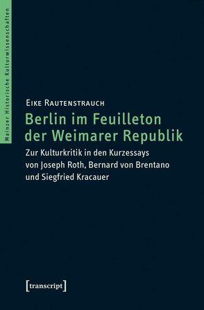 Berlin im Feuilleton der Weimarer Republik von Rautenstrauch,  Eike
