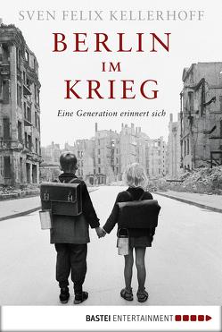 Berlin im Krieg von Kellerhoff,  Sven Felix