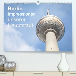 Berlin – Impressionen unserer Hauptstadt (Premium, hochwertiger DIN A2 Wandkalender 2020, Kunstdruck in Hochglanz) von Haas,  Sascha