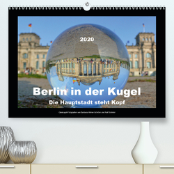 Berlin in der Kugel – Die Hauptstadt steht Kopf (Premium, hochwertiger DIN A2 Wandkalender 2020, Kunstdruck in Hochglanz) von Hilmer-Schröer und Ralf Schröer,  Barbara