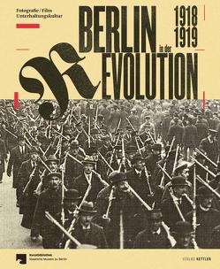 Berlin in der Revolution 1918 / 1919 von Derenthal,  Ludger, Förster,  Evelin, Kaufhold,  Enno, Staatliche Museen zu Berlin