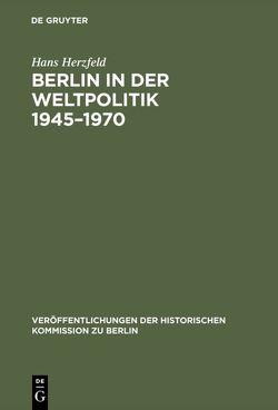Berlin in der Weltpolitik 1945–1970 von Herzfeld,  Hans, Schütz,  Klaus