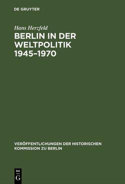 Berlin in der Weltpolitik 1945-1970 von Herzfeld,  Hans, Schütz,  Klaus