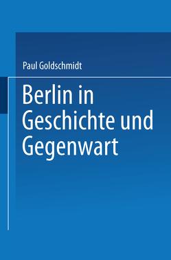 Berlin in Geschichte und Gegenwart von Goldschmidt,  Paul