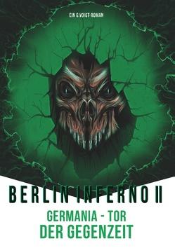 Berlin Inferno II – Germania Tor der Gegenzeit von Voigt,  G