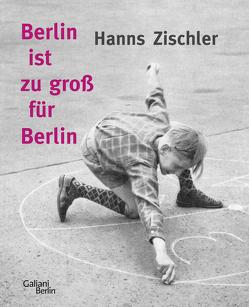Berlin ist zu groß für Berlin von Zischler,  Hanns