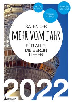 Berlin Kalender 2022: Mehr vom Jahr – für alle, die Berlin lieben von Marx,  Vitus