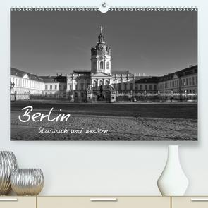 Berlin klassisch und modern (Premium, hochwertiger DIN A2 Wandkalender 2020, Kunstdruck in Hochglanz) von Brust,  Holger