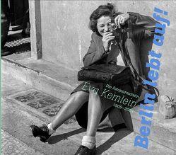 """""""Berlin lebt auf!"""". Die Fotojournalistin Eva Kemlein (1909–2004) von Erpenbeck,  Jenny, Erpenbeck,  John, Fischer,  Anna, Liebmann,  Irina, Noack,  Karl-Heinz, Schirmer,  Lothar, Schütz,  Chana, Simon,  Hermann, Spieß,  Paul, Weinland,  Martina"""