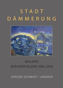 Berlin Malerei / Stadtdämmerung von Schmidt-Lingner,  Jürgen