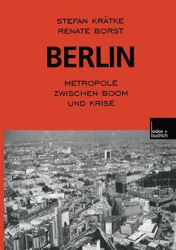 Berlin: Metropole zwischen Boom und Krise von Borst,  Renate, Krätke,  Stefan