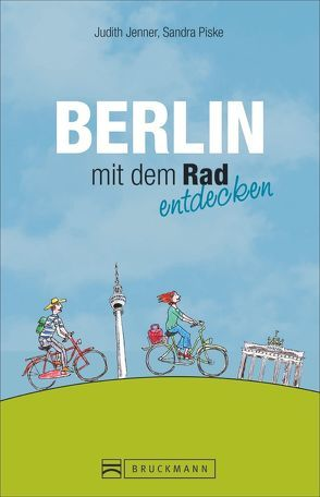 Berlin mit dem Rad entdecken von Jenner,  Judith, Piske,  Sandra