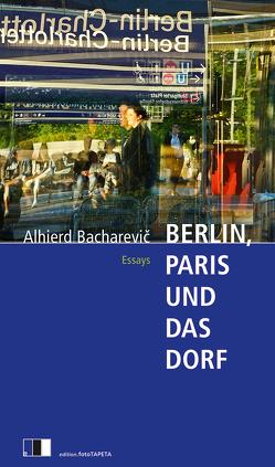 Berlin, Paris und das Dorf von Bacharevič,  Alhierd, Weiler,  Thomas, Wünschmann,  Tina