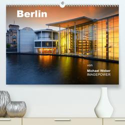Berlin (Premium, hochwertiger DIN A2 Wandkalender 2021, Kunstdruck in Hochglanz) von Weber,  Michael