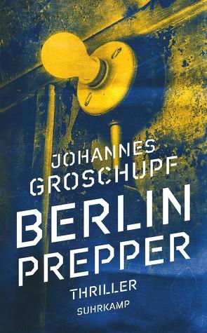 Berlin Prepper von Groschupf,  Johannes, Wörtche,  Thomas