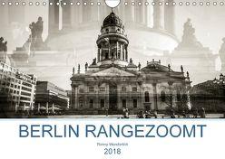 Berlin rangezoomt (Wandkalender 2018 DIN A4 quer) von Wunderlich,  Ronny