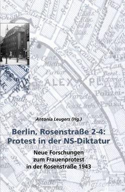Berlin, Rosenstrasse 2-4: Protest in der NS-Diktatur von Leichsenring,  Jana, Leugers,  Antonia, Neander,  Joachim, Prause,  Pascal, Stoltzfus,  Nathan