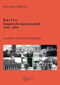 Berlin – Sowjetische Garnisonsstadt 1945-1994 von Hoffmann,  Hans-Albert