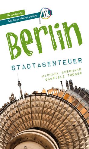 Berlin – Stadtabenteuer Reiseführer Michael Müller Verlag von Bussmann,  Michael, Kröner,  Matthias, Tröger,  Gabriele