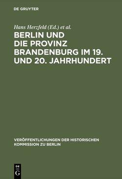 Berlin und die Provinz Brandenburg im 19. und 20. Jahrhundert von Bollert,  W., Böschenstein-Schäfer,  R., Dietrich,  R., Dittmar,  P., Dovifat,  E., Goeldel,  P., Heinrich,  G., Heinrich,  Gerd, Herzfeld,  H., Herzfeld,  Hans, Knudsen,  K., Kotowski,  G., Kupisch,  K., Müller-Dyes,  K., Rave,  P. O., Schmidt,  M., Schmieder,  E.