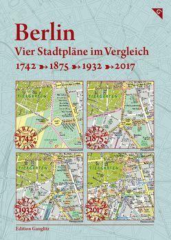 Berlin, Vier Stadtpläne im Vergleich, 1742, 1875, 1932, 2017 von Gauglitz,  Gerd