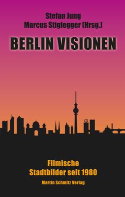 Berlin Visionen von Jung,  Stefan, Stiglegger,  Marcus