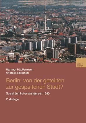 Berlin: Von der geteilten zur gespaltenen Stadt? von Häußermann,  Hartmut, Kapphan,  Andreas