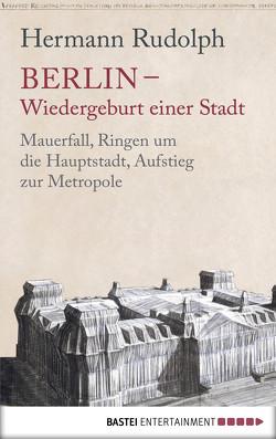 Berlin – Wiedergeburt einer Stadt von Rudolph,  Hermann