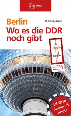 Berlin – Wo es die DDR noch gibt von Engelhardt,  Dirk