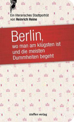 Berlin, wo man am klügsten ist und die meisten Dummheiten begeht … von Heine,  Heinrich