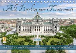 Berlin zur Kaiserzeit – Fotos neu restauriert und detailkoloriert (Tischkalender 2021 DIN A5 quer) von Tetsch,  André