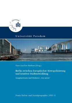 Berlin zwischen Europäischer Metropolisierung und kreativer Stadtentwicklung von Bürkner,  Hans-Joachim